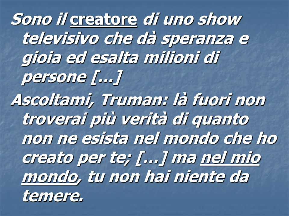 Sono il creatore di uno show televisivo che dà speranza e gioia ed esalta milioni di persone [...]
